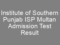 Institute of Southern Punjab ISP Multan Admission NTS Test Result