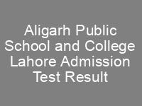 Aligarh Public School and College Lahore Admission NTS Test Result
